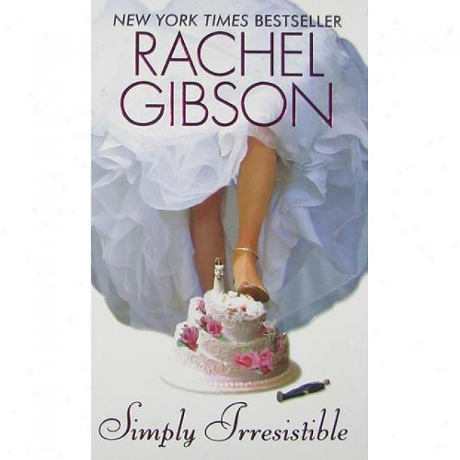 Simply Irresistible By Rachel Gibson, Isbn 0380790076
