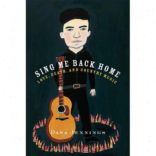 Sing Me Back Home: Love, Death, And Native land Music