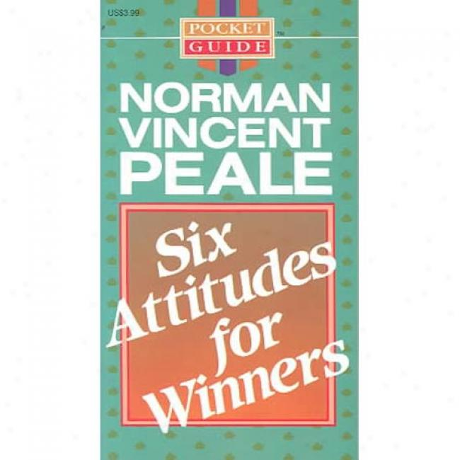 Six Attitudes For Winners By Norman Vincent Peale, Isbn 0842359060