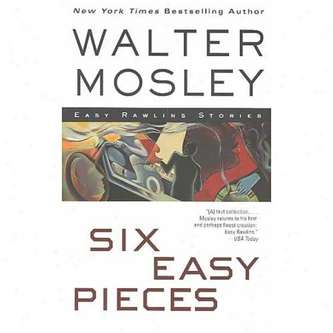 Six Easy Piecss: Easy Rawlins Stories By Walter Mosley, Isbn 0743442547