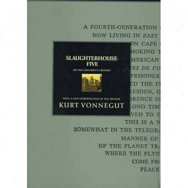 Slaughterhouse-five, Or, The Children's Crusade: A Duty-dance Withh Death By Kurt Vonnegut, Isbn 0385312083