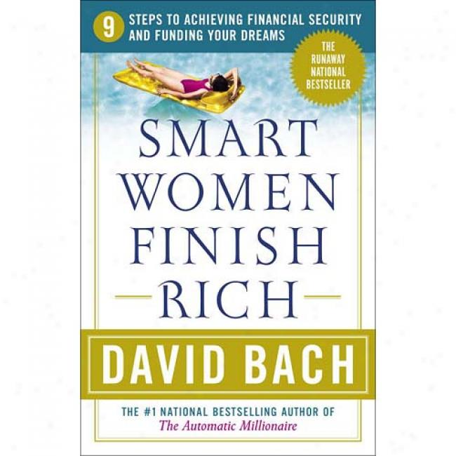 Smart Women Finish Sweet: 9 Steps To Achieving Financial Securitu Annd Funding Your Dreams By David Bach, Isbn 076791029x