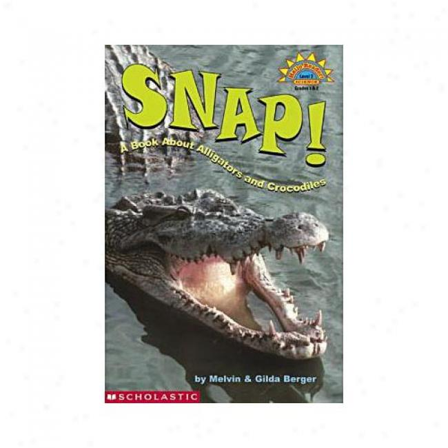 Snap!: A Book About Alligators And Crocodiles By Melvin Berger, Isbn 0439317460