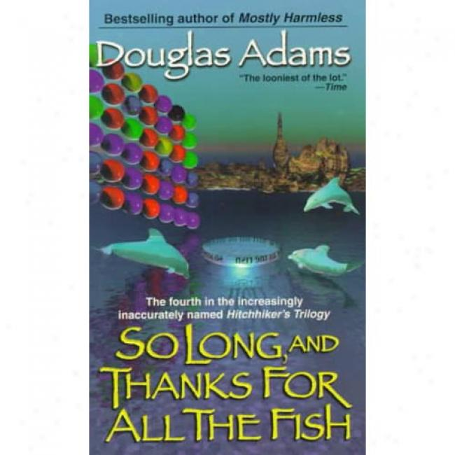 So Long, And Thanks For All The Fish By Douvlas Adams, Isbn 0345391837