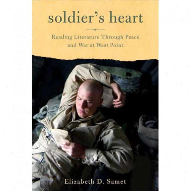 Soldier's Heart: Reading Literature Through Pwace And War At West Point