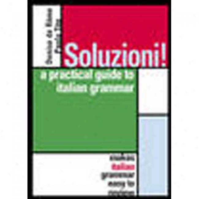 Soluzioni!: A Practical Guide To Italian Grammar By Denise De Rome, Isbn 0071413391
