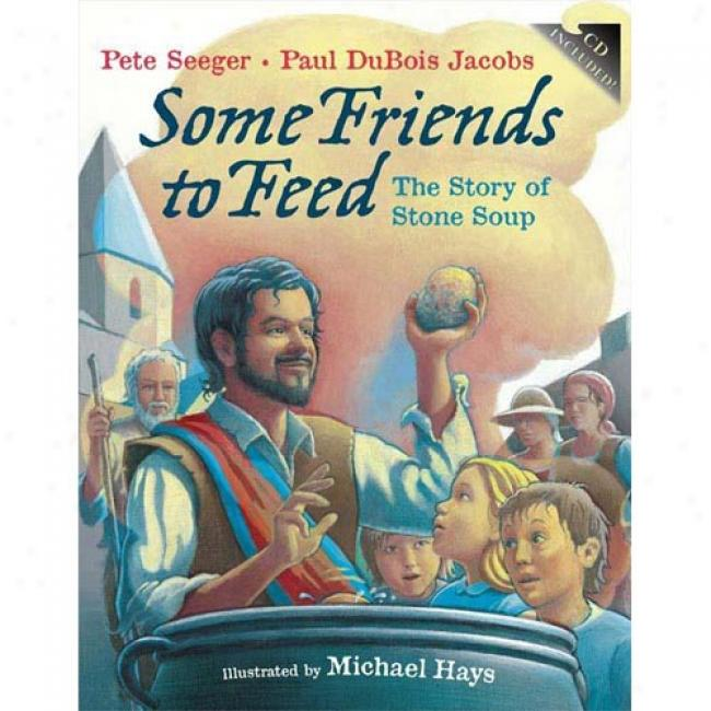 Some Friends To Feed: The Story Of Stone Soup [with Cd]