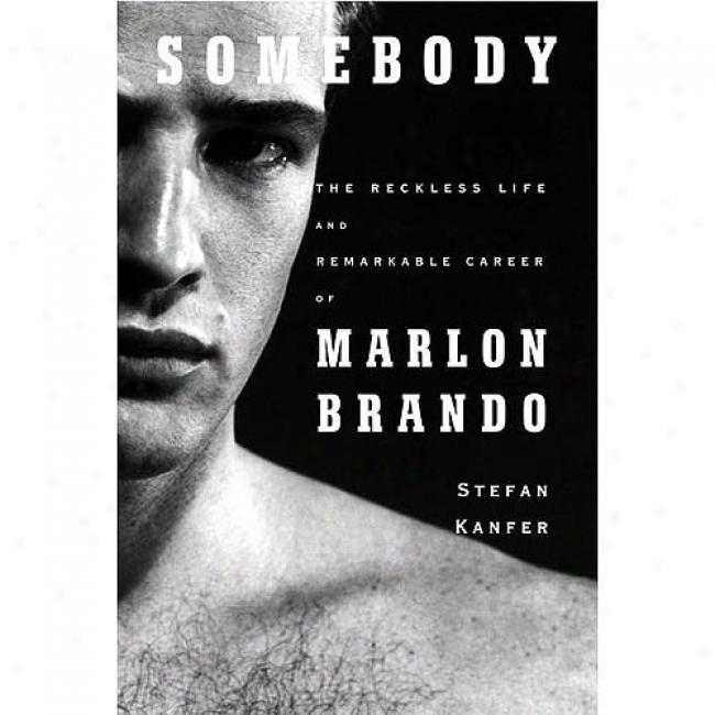 Somebody: The Reckless Life And Remarkable Career Of Malon Brando