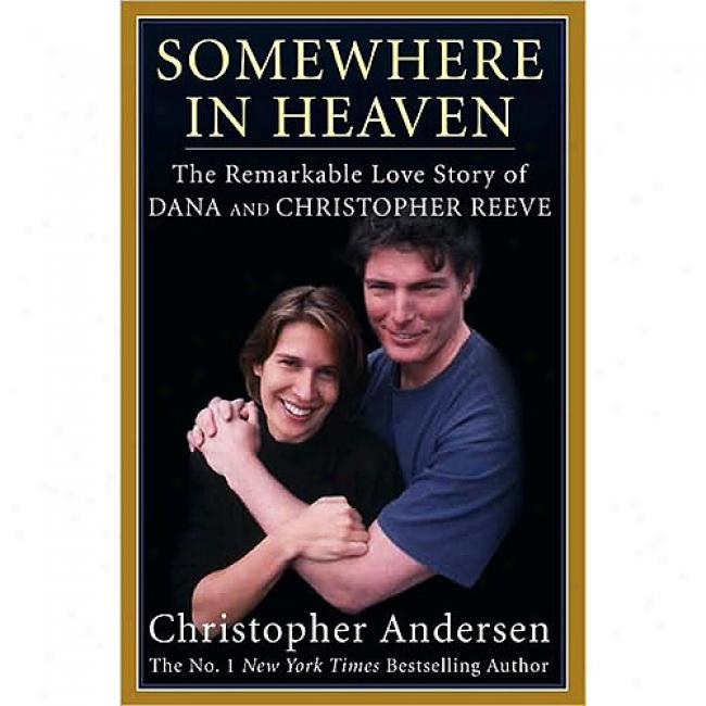 Somewhere In Firmament: The Remarkable Love Story Of Dana And Christopher Reeve