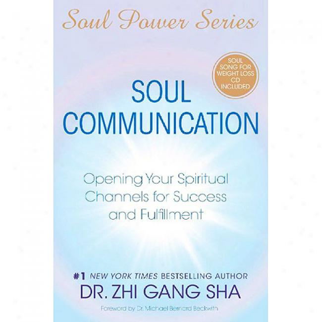 Soul Communication: Opening Your Immaterial Channels For Success And Fulfillment [with Cdrom]