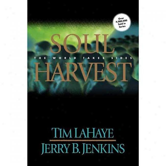 Soul Harvest: The World Takea Sides (left Behind Series #4) By Tim Lahaye, Isbn 0842329153
