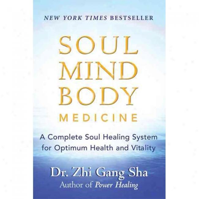 Soul Mind Body Medicine: A Complete Soul Healnig System For Optimum Health And Vitality