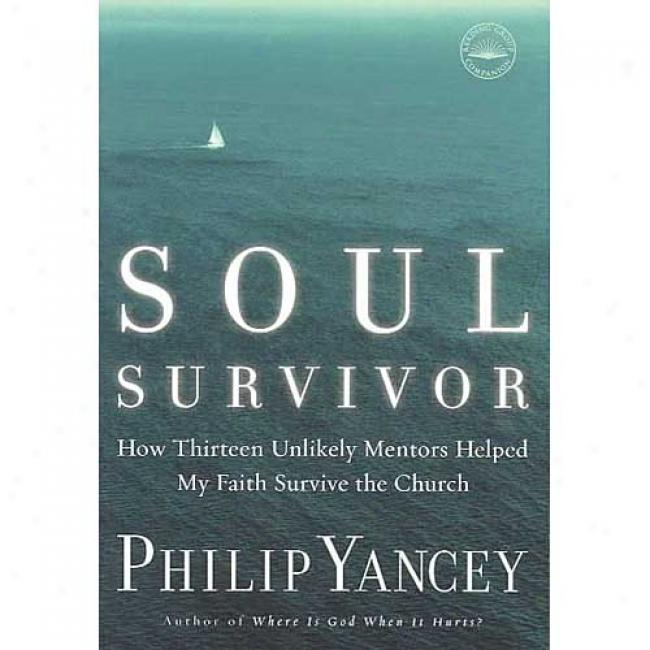 Soul Survivor: How My Faith Survived The Church By Philip Yancey, Isbn 1578568188