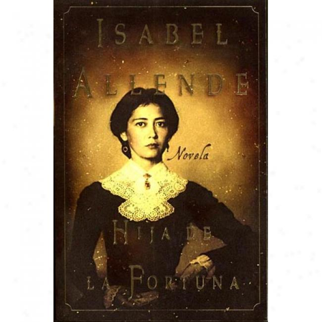 Spa-hija De La Fortuna: Novela By Isabel Allende, Isbn 0060932767
