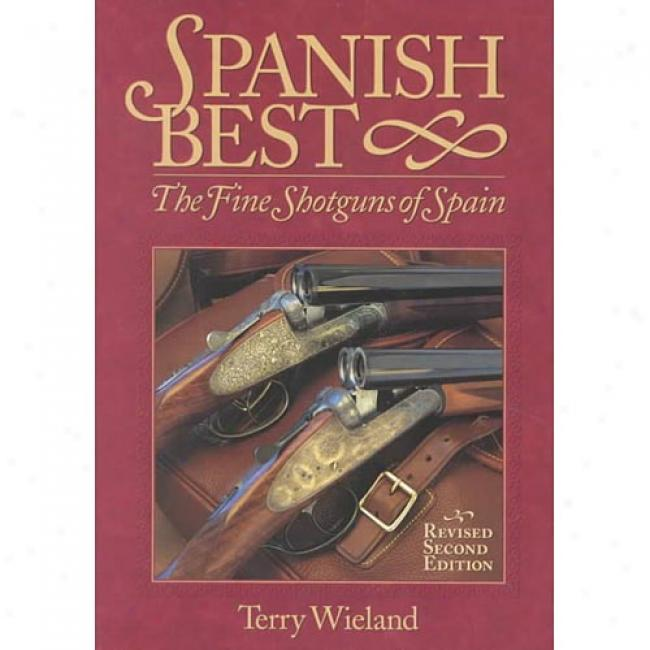 Spanish Best: The Excellent Shotguns Of Spain By Terry Wieland, Isbn 089272546x