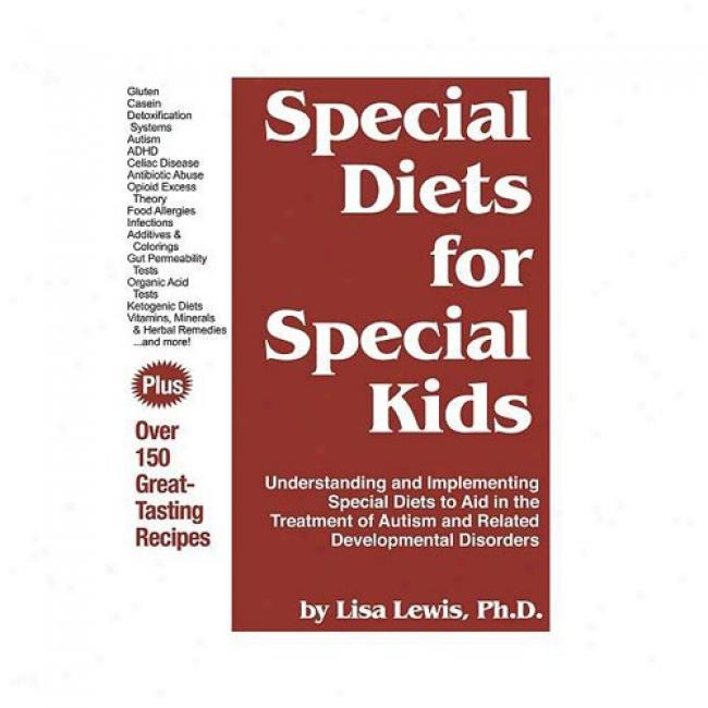 Special Diets For Special Kids: Understanding And Implementing Special Diets To Assist In The Treaatment Of Autism And Related Developmental Disorders By Lisa Lewis, Isbn 1885477449