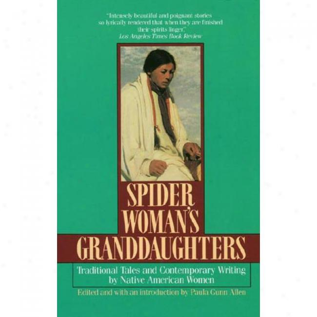 Spider Woman's Granddaughters: Traditional Tales And Contemporary Writing By Natural American Women By Paula G. Allen, Isbn 044990508x