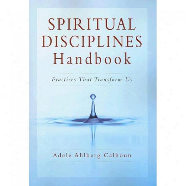 Spiritual Disciplines Handbook: Prac5ices Tuat Transform Us