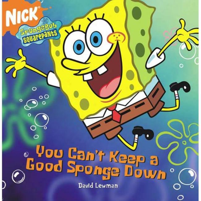 Spongebob Squarepants You Can't Keep A Good Sponge Down