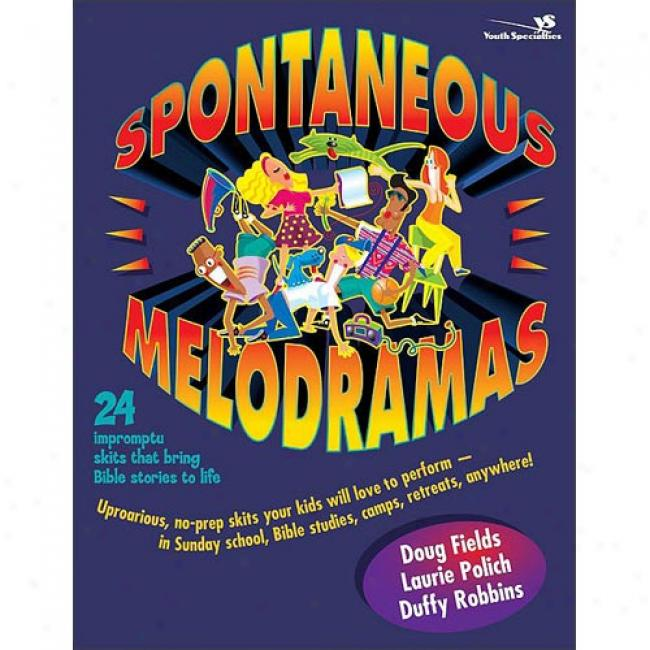 Spontaneous Melodramas: 24 Impromptu Skits That Bring Bible Stories To Life By Doug Fields, Isbn 0310207754