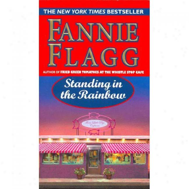 Standing In The Rainbow By Fannie Flagg, Isbn 080411935x