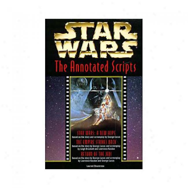 Star Wars: The Annotated Screenplays By Laurent Bouzereau, Isbn 0345409817