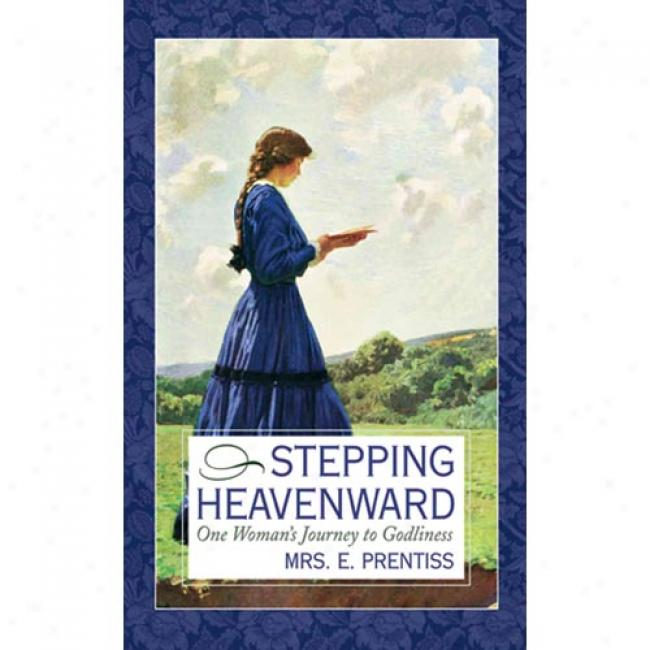 Stepping Heavenward: One Woman's Journey To Godliness By Elizabeth Prentiss, Isbn 1577483421