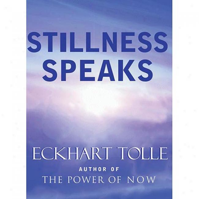 Stillness Speaka By Eckhart Tolle, Isbn 157731400x