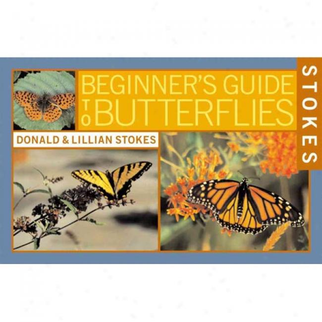 Stokes Beginner's Guide To Butterflies By Donald Stokes, Isbn 0316816922