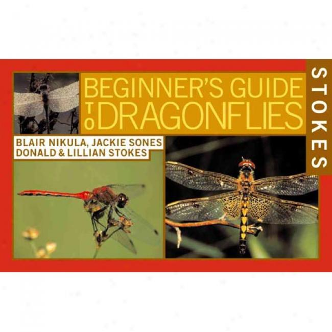 Stokes Beginner's Guide To Dragonflies By Blair Nikula, Isbn 0316816795