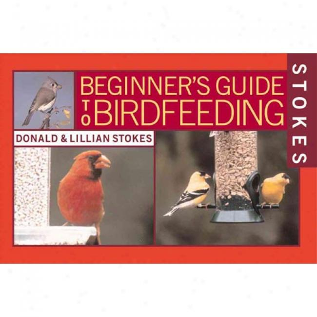 Stokes Beginner's Guides To Bird Feeding By Donald Stokes, Isbn 0316816590