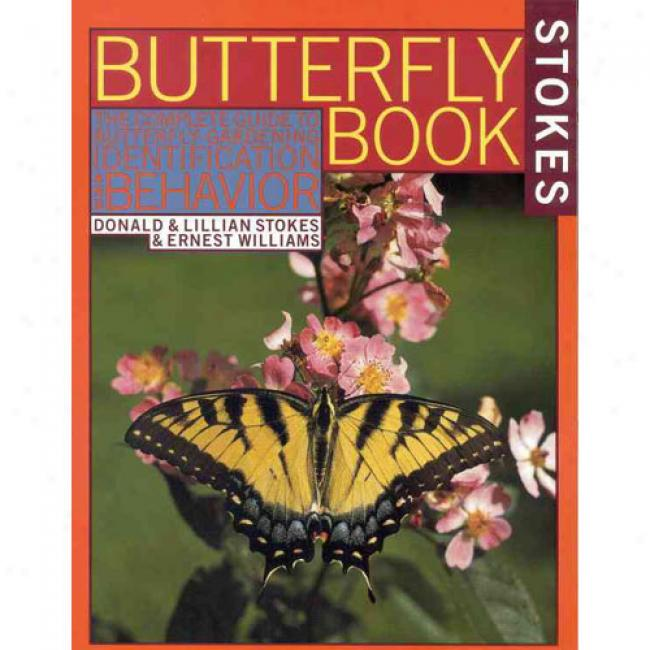 Stokes Butterfly Book: The Complete Guide To Butterfly Gardening, Identification, And Behavior By Donald Stokes, Isbn 0316817805