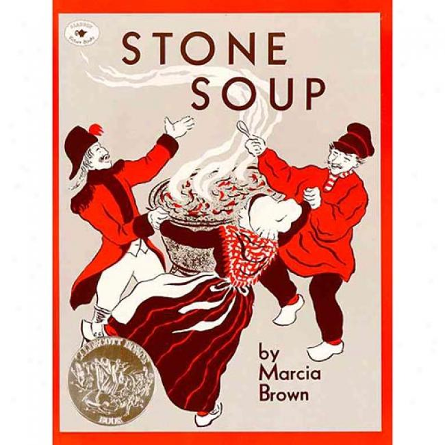 Stone Soup:-An Old Tale By Marcia Brown, Isbn 0689711034