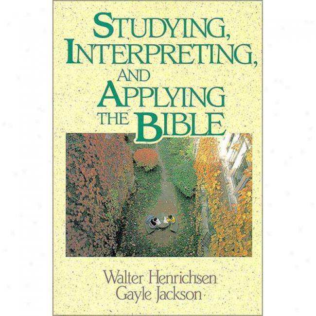 Studying, Interpreting, And Applying The Bible By Walter A. Henrichsen, Isbn 0310377811