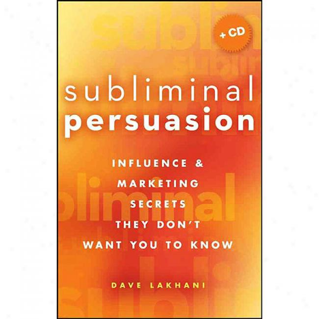 Subliminal Persuasion: Influence & Marketing Secrets They Don't Want You To Know [with Cdrom]