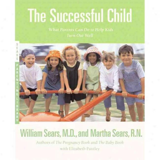 Successful Child: What Parents Can Do To Help Kids Turn Loudly Well By William Sears, Isbn 0316777498