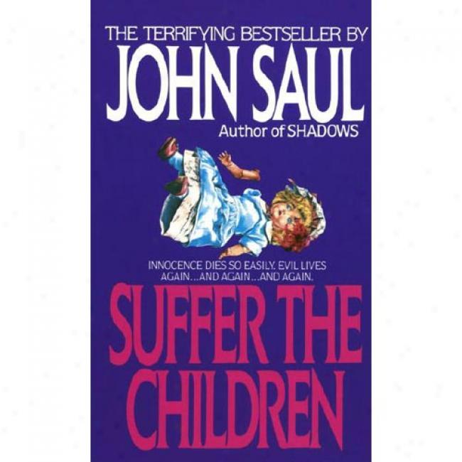 Suffer The Children By John Saul, Isbn 044018293x