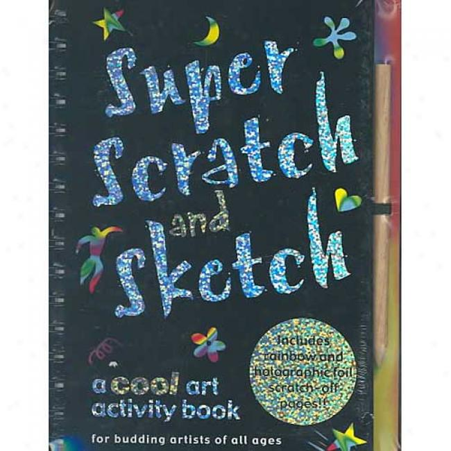 Super Sdratch And Sketch(tm):-A Cool Art Activity Book For Budding Artists Of All Ages By Kerren Barbas, Isbn 0880882867