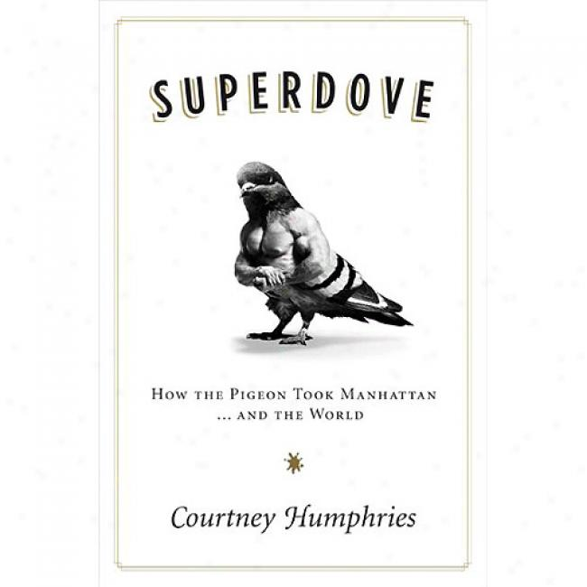 Superdove: How The Pigeon Took Manhattan ... And The Earth