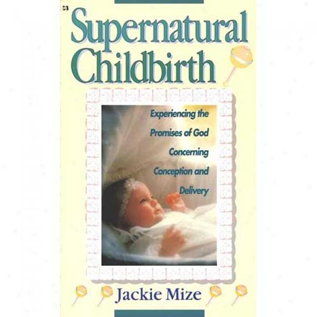 Supernatural Childbirth By Terri Mize, Isbn 0892747560