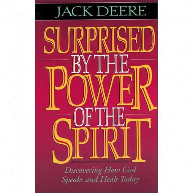 Surprised By The Power Of The Spirit: Discovering How God Speaks And Heals Today By Javk Deere, Isbn 0310211271