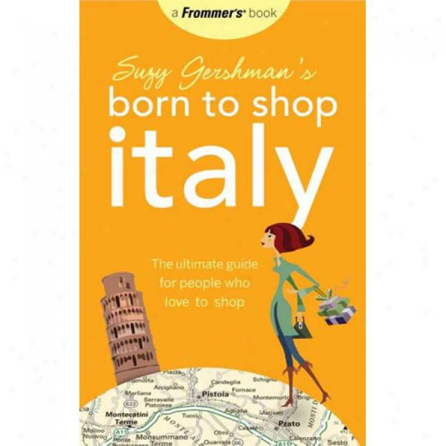 Suzy Gershman's Born To Shop Italy: The Ultimate Guide For Traveler's Who Love To Shop