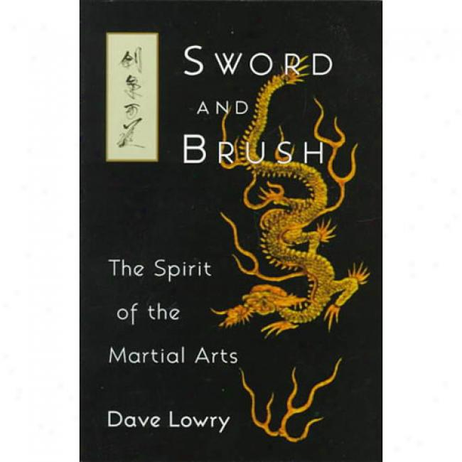 Sword And Brush: Thw Spirit Of The Martial Ar5s By Dave Lowry, Isbn 1570621128