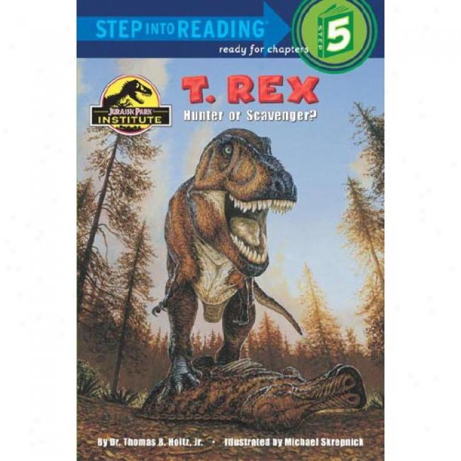 T. Rex: Hunter Or Scavenger? By Holtz, Thomas R., Jr., Isbn 0375812970