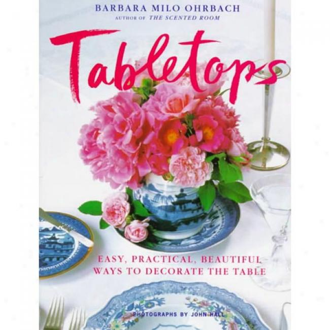 Tabletops: Easy, Practical, Beautiful Ways To Decorate The Table By Barbara Milo Ohrbach, Isbn 0517703327