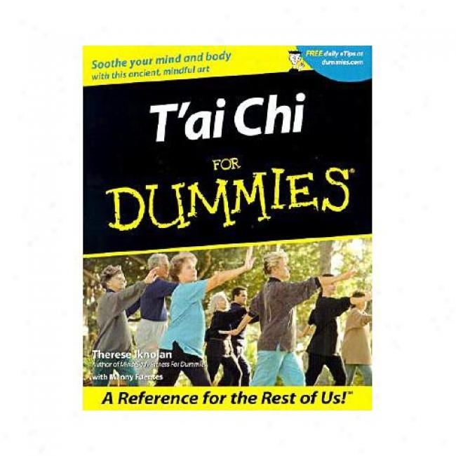 T'ai Chi For Dummies By Therese Iknoian, Isbn 0764553518