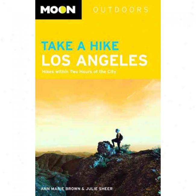 Take A Hike Los Angeles: Hikes Within Two Hours Of The City