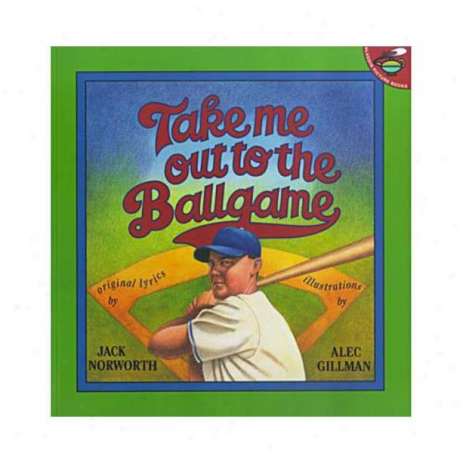 Take Me Finished To The Ballgame By Jack Norworth, Isbn 0689824335