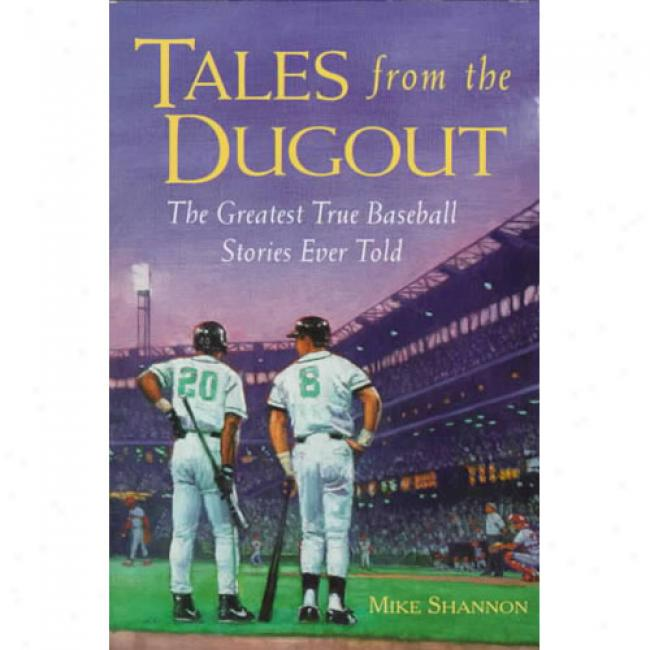 Tales From The Dugout: The Greatest True Baseball Stories Ever Told By Mike Shannon, Isbn 0809229501