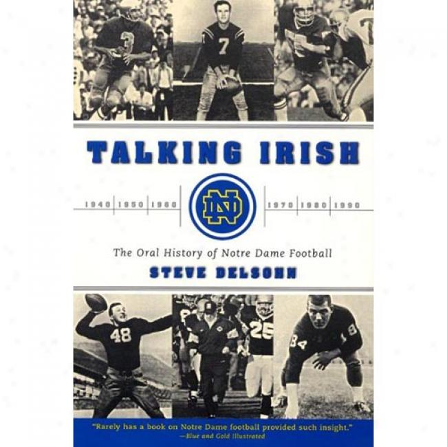 Talking Irish: The Oral History Of Notre Dame Football By Steve Delsohn, Isbn 0060937157